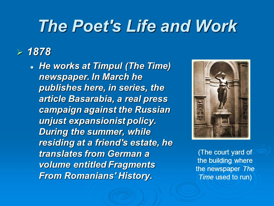 The Poet s Life and Work 1878 1878 He works at Timpul (The Time) newspaper.