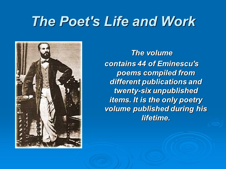 The Poet s Life and Work The volume contains 44 of Eminescu s poems compiled from different publications and twenty-six unpublished items.
