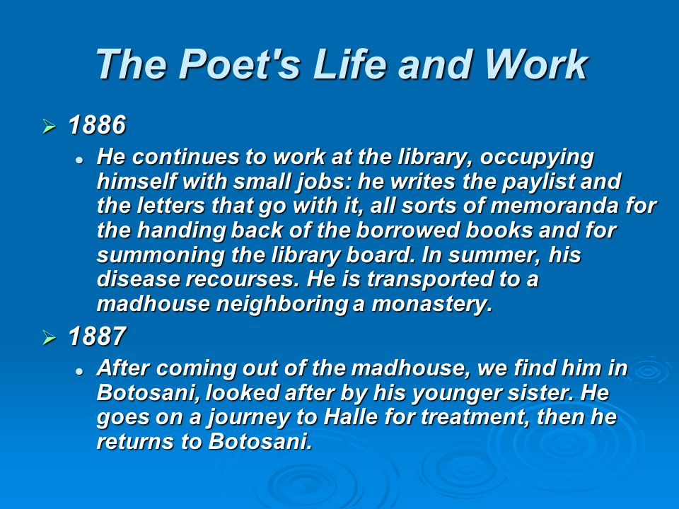 The Poet s Life and Work 1886 1886 He continues to work at the library, occupying himself with small jobs: he writes the paylist and the letters that go with it, all sorts of memoranda for the handing back of the borrowed books and for summoning the library board.