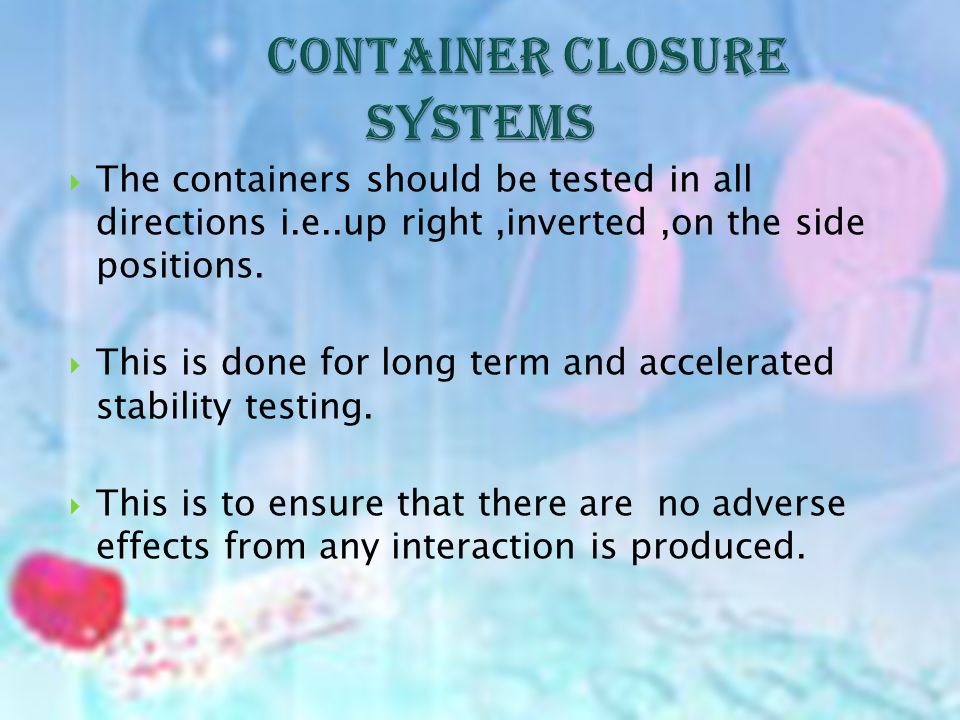 The containers should be tested in all directions i.e..up right,inverted,on the side positions.