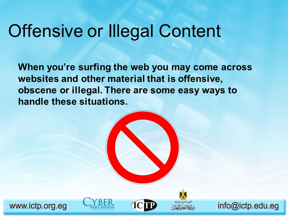 Offensive or Illegal Content When youre surfing the web you may come across websites and other material that is offensive, obscene or illegal. There a