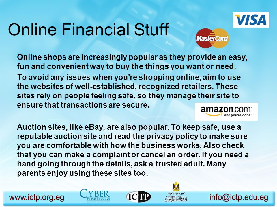 Online Financial Stuff Online shops are increasingly popular as they provide an easy, fun and convenient way to buy the things you want or need. To av
