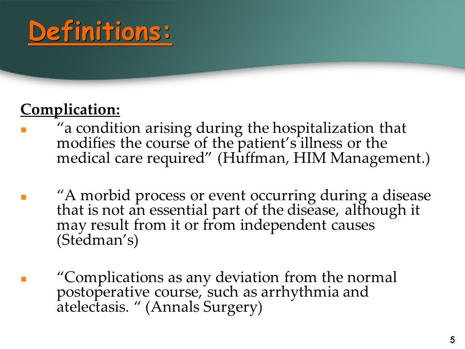 6 Definitions (continued): Complications are coded as additional diagnoses: UHDDS: All conditions that coexist at the time of admission, that develop subsequently, or that affect the treatment received and/or the length of stay.