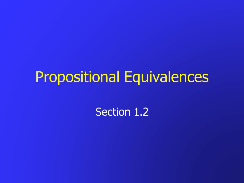 Propositional Equivalences Section 1.2