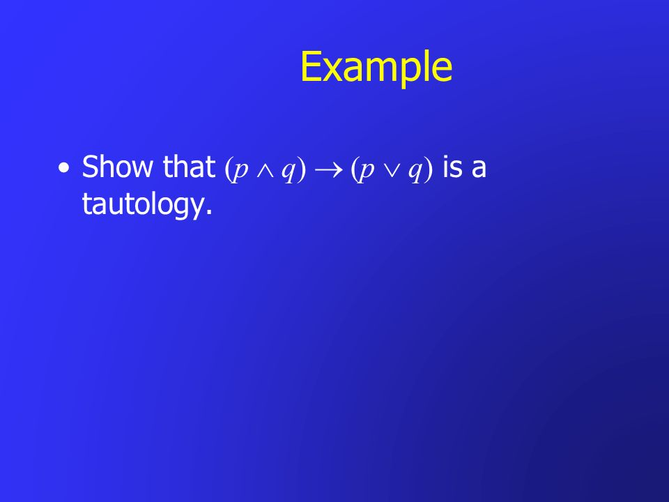 Example Show that (p q) (p q) is a tautology.