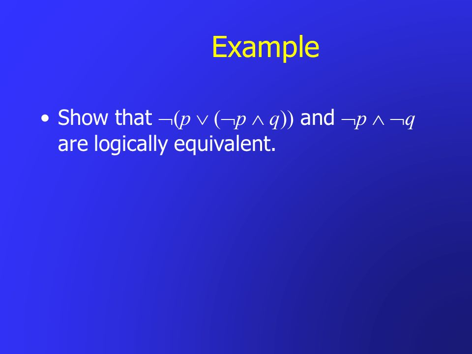 Example Show that (p ( p q)) and p q are logically equivalent.