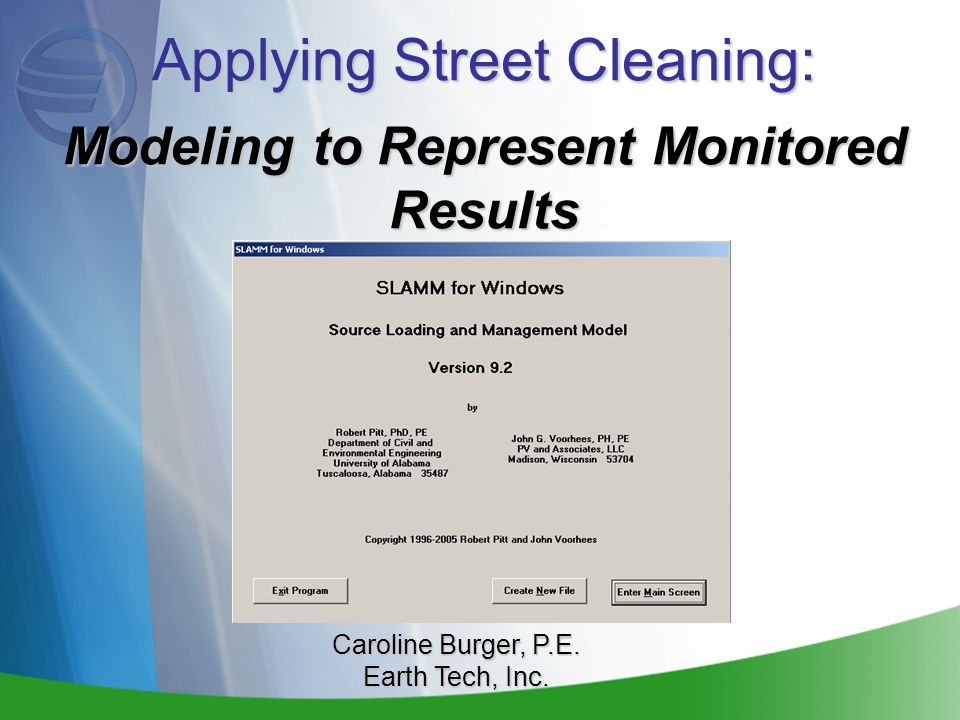 Applying Street Cleaning: Modeling to Represent Monitored Results Caroline Burger, P.E. Earth Tech, Inc.