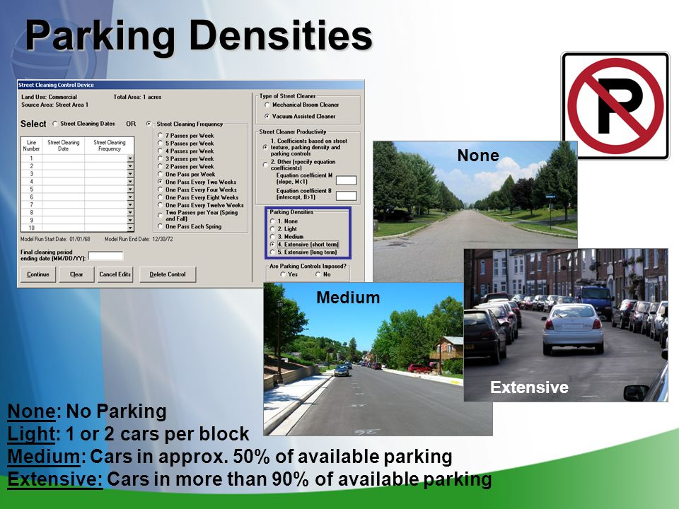 Parking Densities None: No Parking Light: 1 or 2 cars per block Medium: Cars in approx. 50% of available parking Extensive: Cars in more than 90% of a