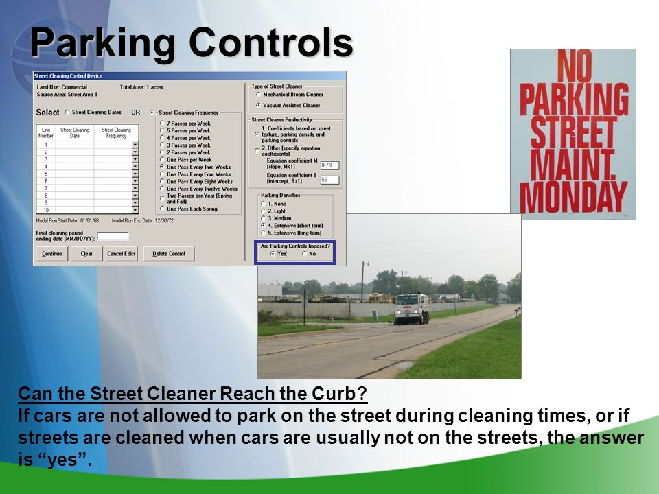 Parking Controls Can the Street Cleaner Reach the Curb? If cars are not allowed to park on the street during cleaning times, or if streets are cleaned