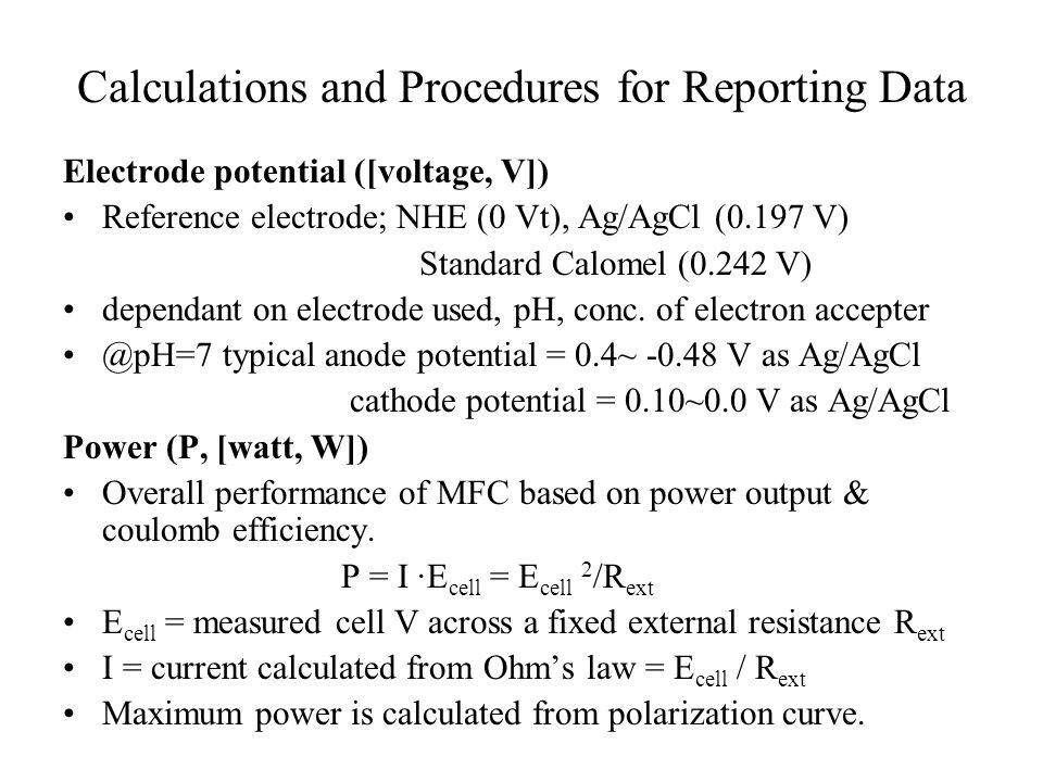Calculations and Procedures for Reporting Data Electrode potential ([voltage, V]) Reference electrode; NHE (0 Vt), Ag/AgCl (0.197 V) Standard Calomel