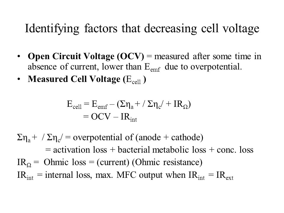 Identifying factors that decreasing cell voltage Open Circuit Voltage (OCV) = measured after some time in absence of current, lower than E emf due to
