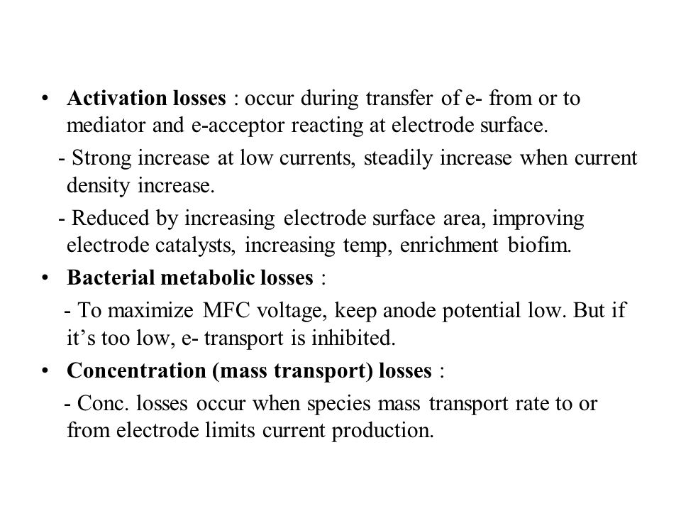 Activation losses : occur during transfer of e- from or to mediator and e-acceptor reacting at electrode surface. - Strong increase at low currents, s