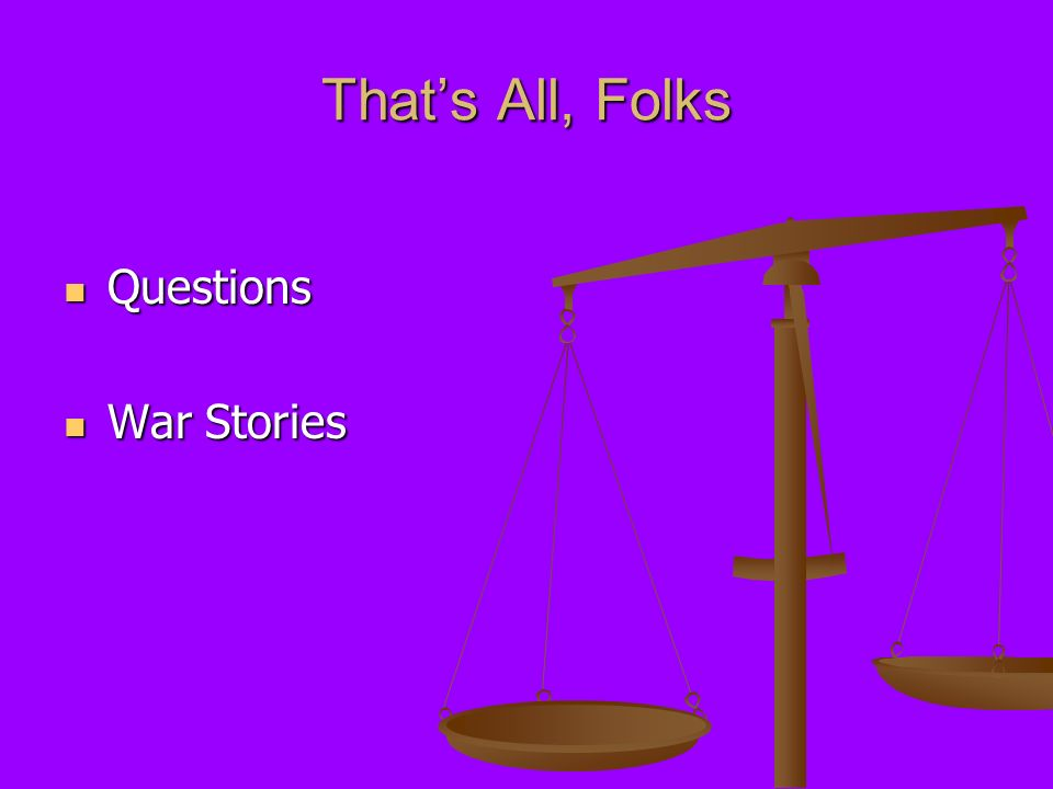 Thats All, Folks Questions Questions War Stories War Stories
