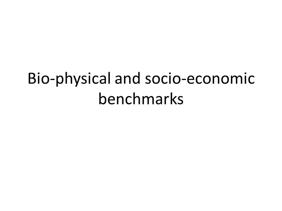 Bio-physical and socio-economic benchmarks