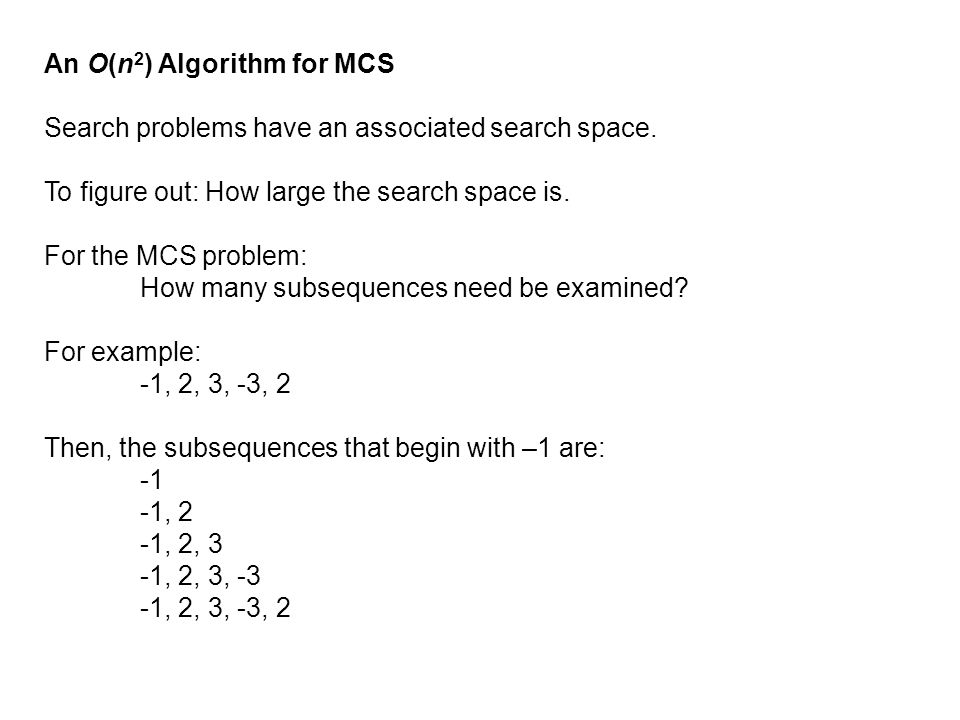 An O(n 2 ) Algorithm for MCS Search problems have an associated search space. To figure out: How large the search space is. For the MCS problem: How m