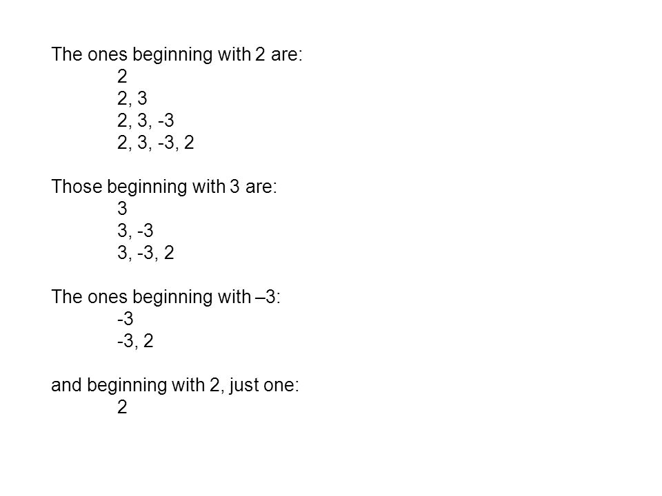 The ones beginning with 2 are: 2 2, 3 2, 3, -3 2, 3, -3, 2 Those beginning with 3 are: 3 3, -3 3, -3, 2 The ones beginning with –3: -3 -3, 2 and begin