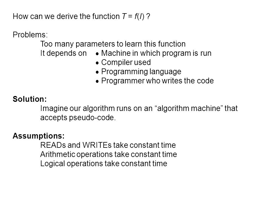 How can we derive the function T = f(I) ? Problems: Too many parameters to learn this function It depends on Machine in which program is run Compiler