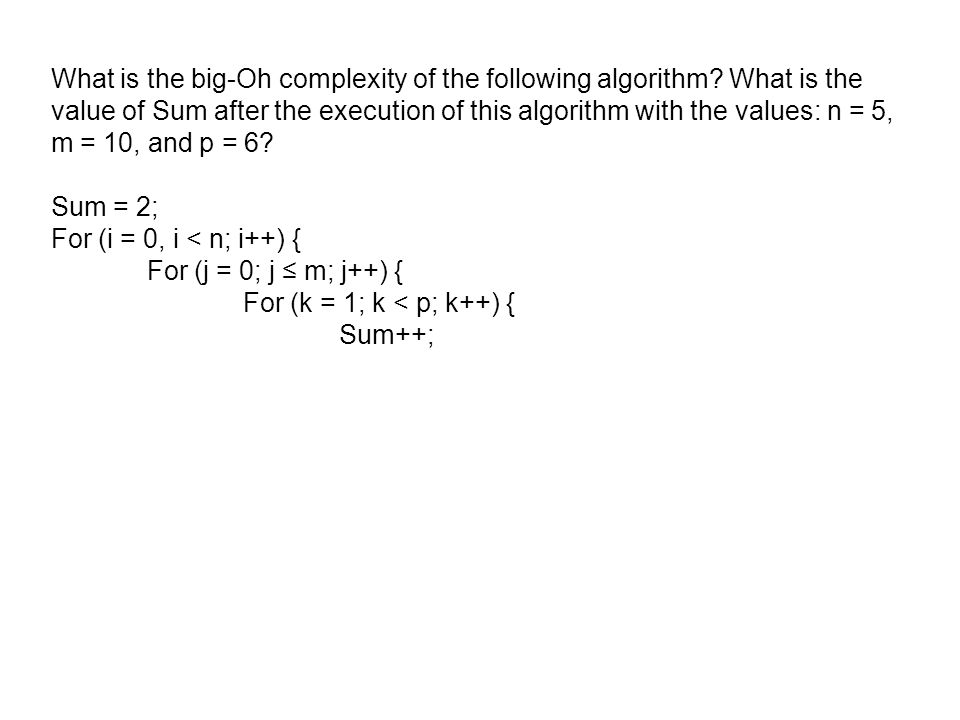 What is the big-Oh complexity of the following algorithm? What is the value of Sum after the execution of this algorithm with the values: n = 5, m = 1