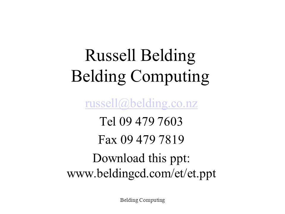 Russell Belding Belding Computing russell@belding.co.nz Tel 09 479 7603 Fax 09 479 7819 Download this ppt: www.beldingcd.com/et/et.ppt Belding Computi