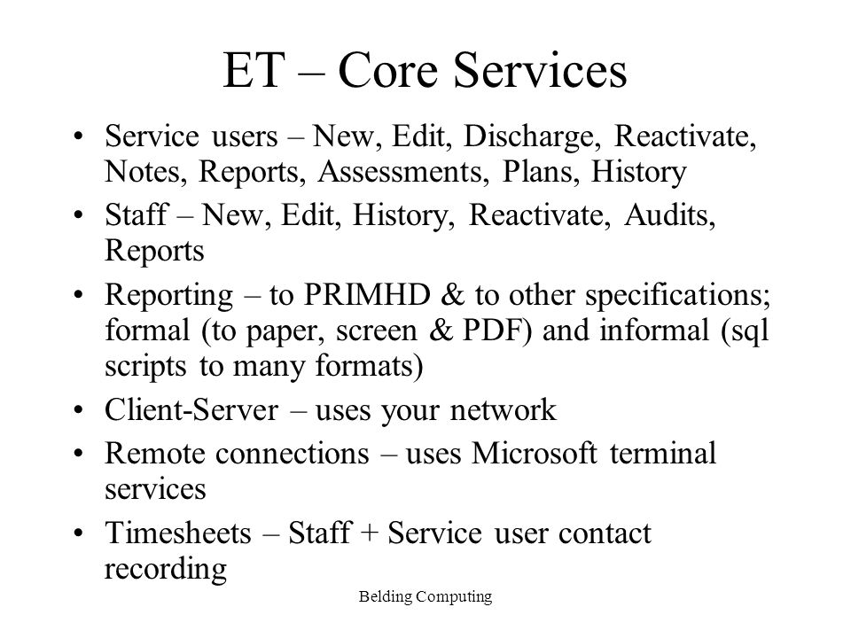 Belding Computing ET Costs Adaptation – if your delivery of services is as per the current ET methods then minimal costs here.