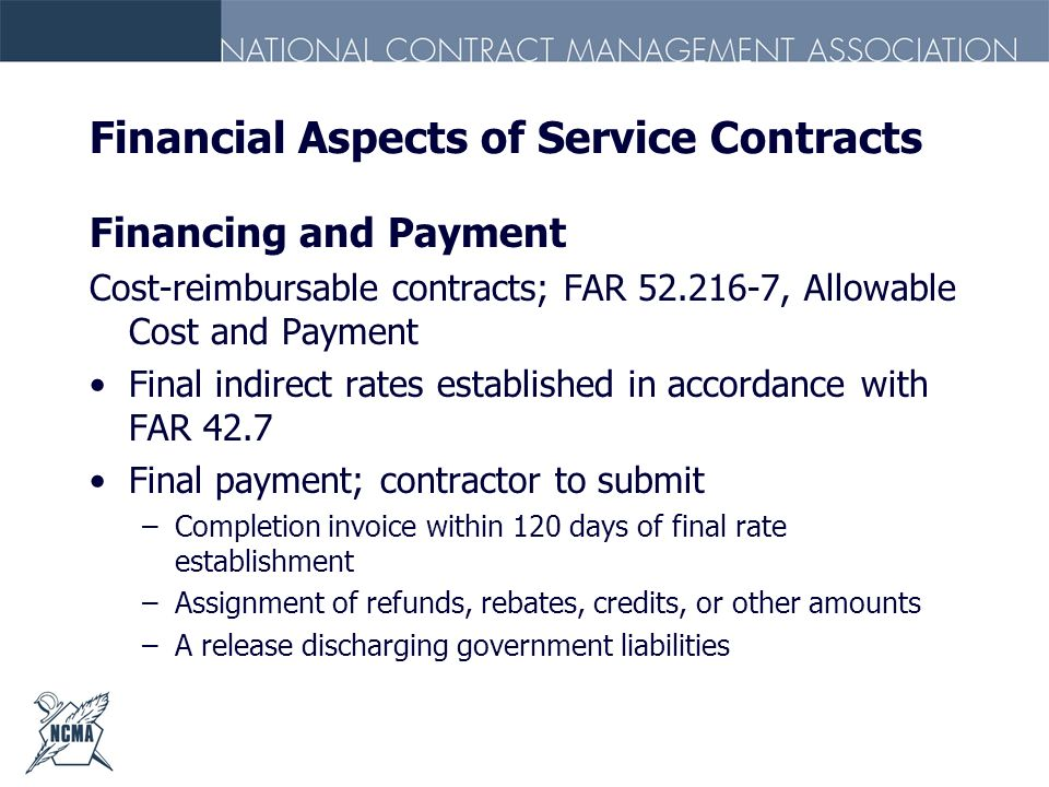 Financial Aspects of Service Contracts Financing and Payment Cost-reimbursable contracts; FAR 52.216-7, Allowable Cost and Payment Final indirect rate