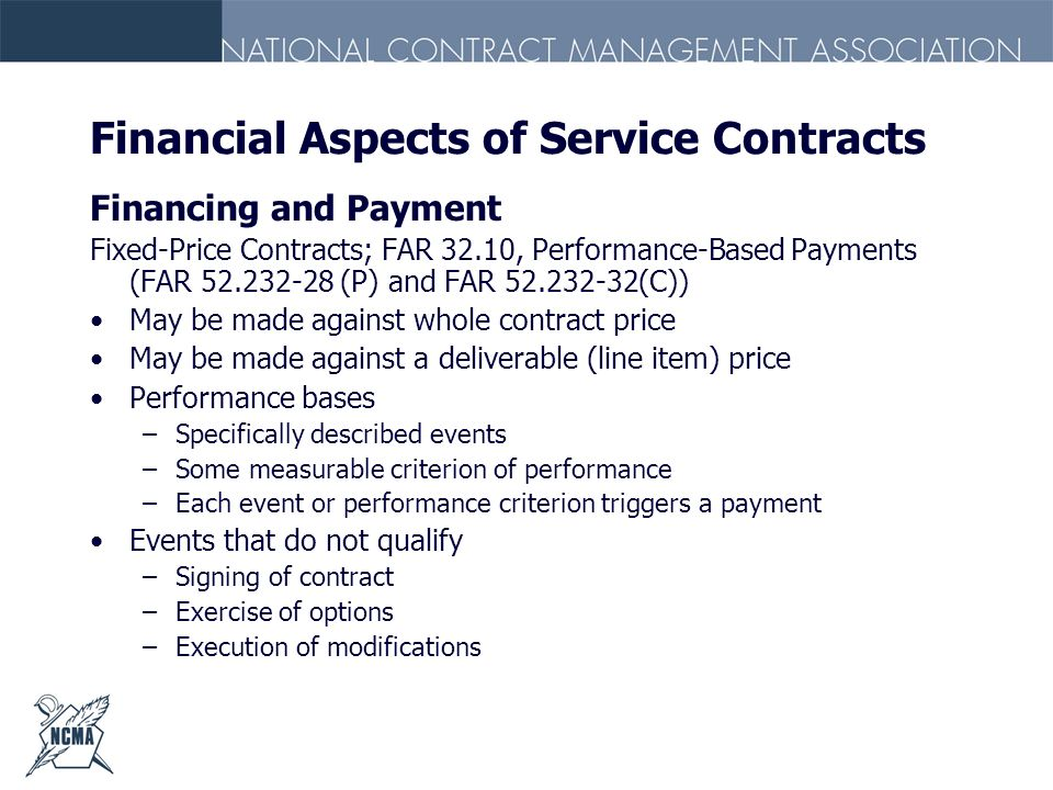 Financial Aspects of Service Contracts Financing and Payment Fixed-Price Contracts; FAR 32.10, Performance-Based Payments (FAR 52.232-28 (P) and FAR 5