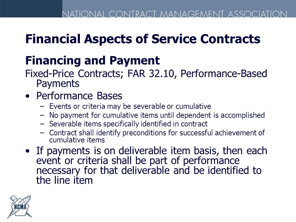 Financial Aspects of Service Contracts Financing and Payment Fixed-Price Contracts; FAR 32.10, Performance-Based Payments Performance Bases –Events or