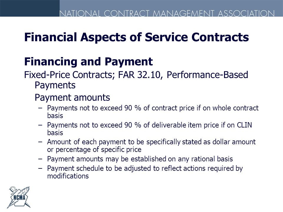 Financial Aspects of Service Contracts Financing and Payment Fixed-Price Contracts; FAR 32.10, Performance-Based Payments Payment amounts –Payments no
