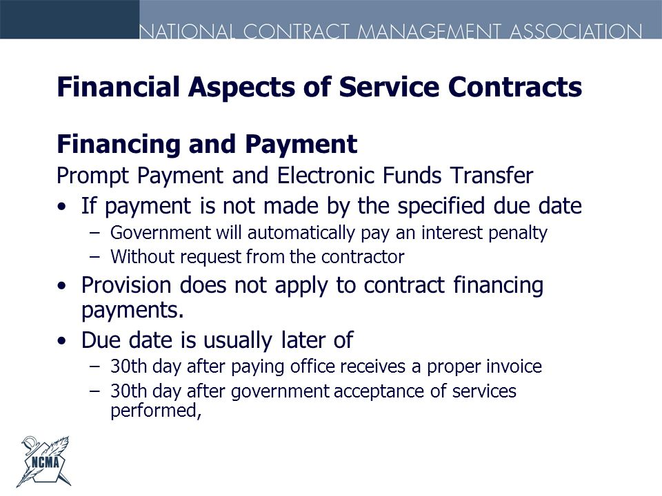 Financial Aspects of Service Contracts Financing and Payment Prompt Payment and Electronic Funds Transfer If payment is not made by the specified due