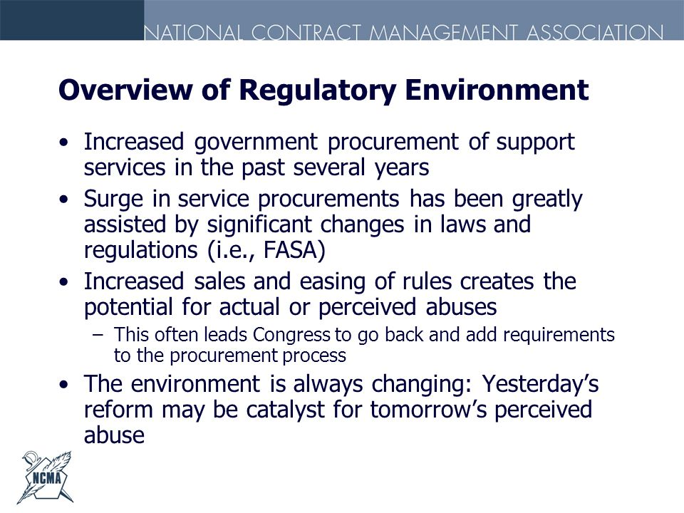 Overview of Regulatory Environment Increased government procurement of support services in the past several years Surge in service procurements has be