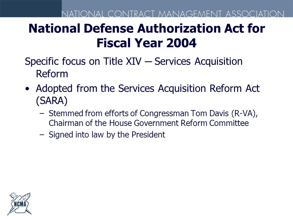 National Defense Authorization Act for Fiscal Year 2004 Specific focus on Title XIV Services Acquisition Reform Adopted from the Services Acquisition