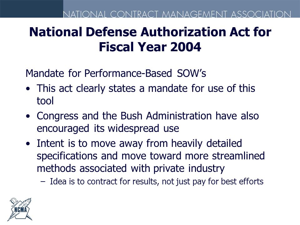 National Defense Authorization Act for Fiscal Year 2004 Mandate for Performance-Based SOWs This act clearly states a mandate for use of this tool Cong