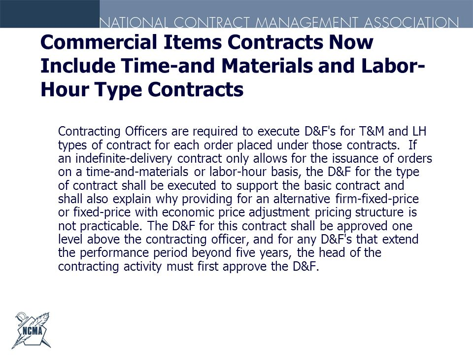Commercial Items Contracts Now Include Time-and Materials and Labor- Hour Type Contracts Contracting Officers are required to execute D&F's for T&M an