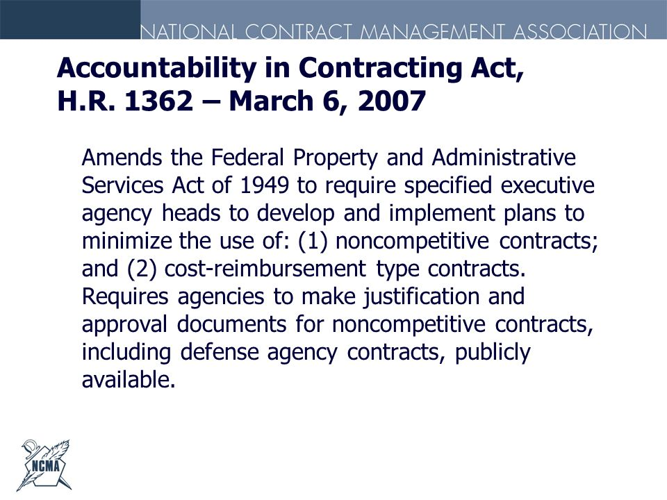 Accountability in Contracting Act, H.R. 1362 – March 6, 2007 Amends the Federal Property and Administrative Services Act of 1949 to require specified