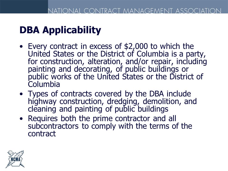 DBA Applicability Every contract in excess of $2,000 to which the United States or the District of Columbia is a party, for construction, alteration,