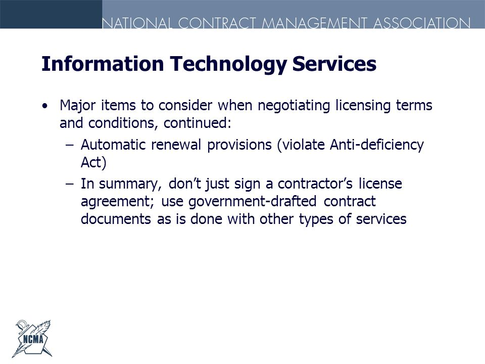 Information Technology Services Major items to consider when negotiating licensing terms and conditions, continued: –Automatic renewal provisions (vio