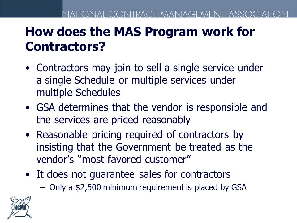 How does the MAS Program work for Contractors? Contractors may join to sell a single service under a single Schedule or multiple services under multip