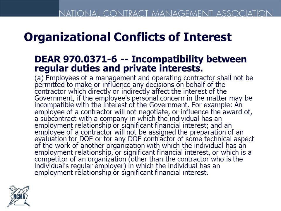 Organizational Conflicts of Interest DEAR 970.0371-6 -- Incompatibility between regular duties and private interests. (a) Employees of a management an