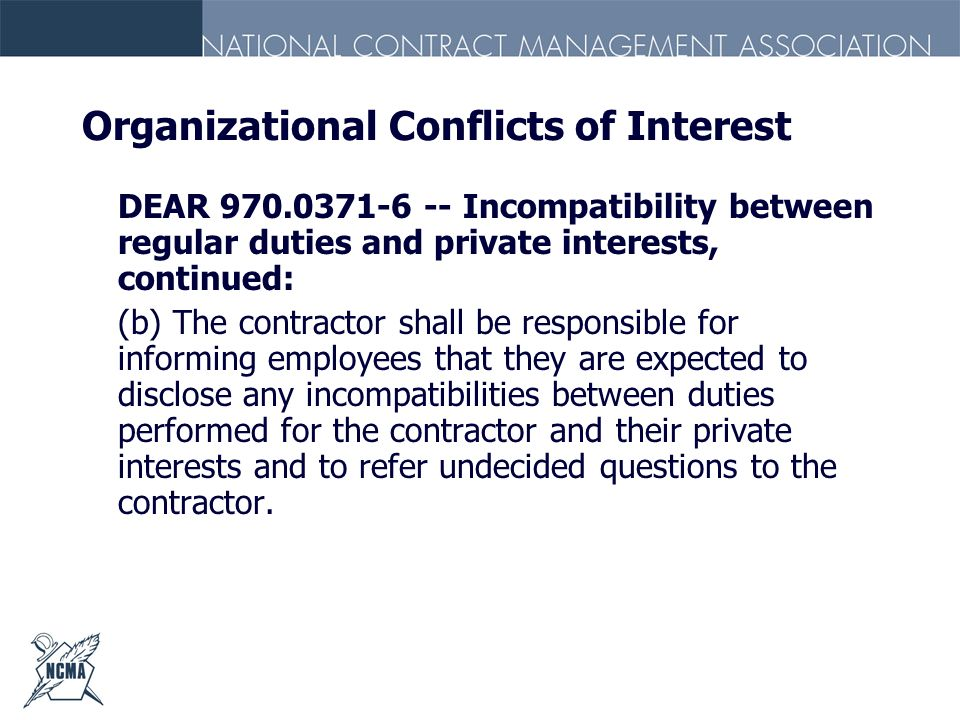Organizational Conflicts of Interest DEAR 970.0371-6 -- Incompatibility between regular duties and private interests, continued: (b) The contractor sh