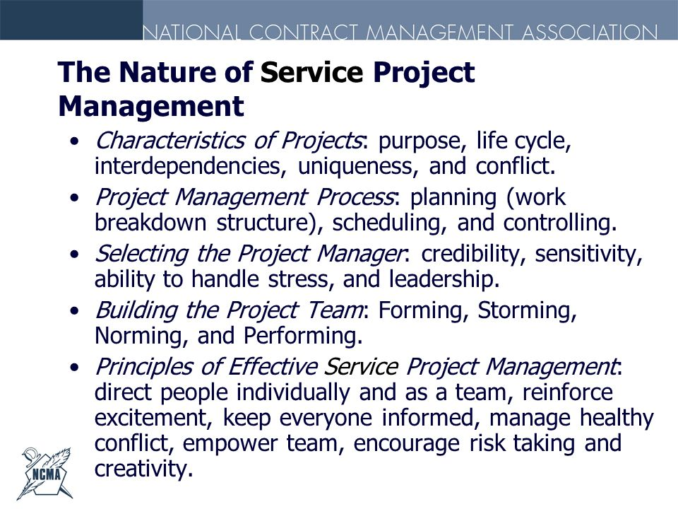 The Nature of Service Project Management Characteristics of Projects: purpose, life cycle, interdependencies, uniqueness, and conflict. Project Manage
