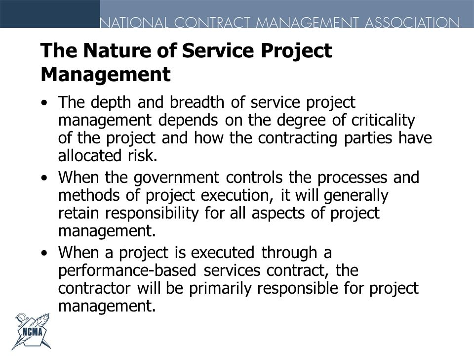 The Nature of Service Project Management The depth and breadth of service project management depends on the degree of criticality of the project and h