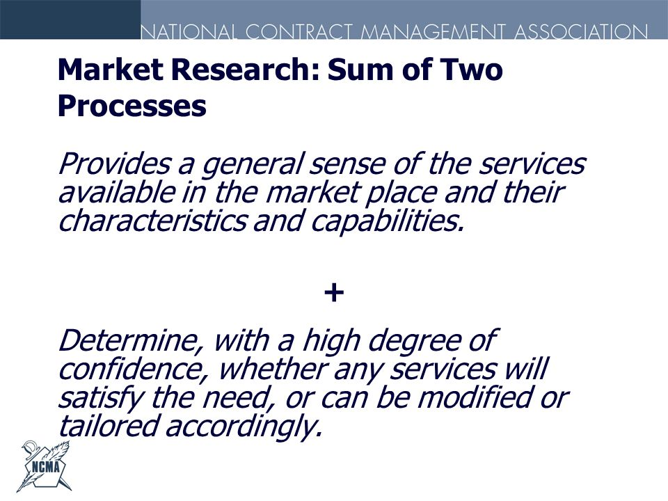 Market Research: Sum of Two Processes Provides a general sense of the services available in the market place and their characteristics and capabilitie