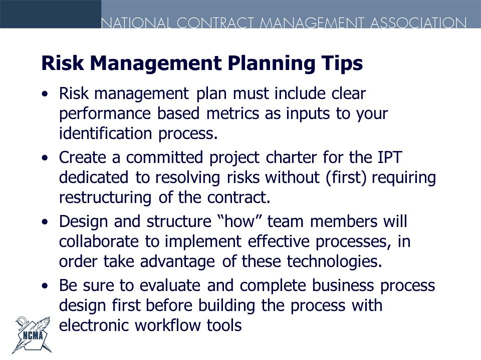 Risk Management Planning Tips Risk management plan must include clear performance based metrics as inputs to your identification process. Create a com