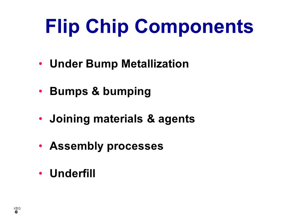 KBG FLIP CHIP 360 o REVOLUTION 1963 1964 1990s CSP High lead, ceramic substrate New bumps, organic substrate + Underfill CSP again