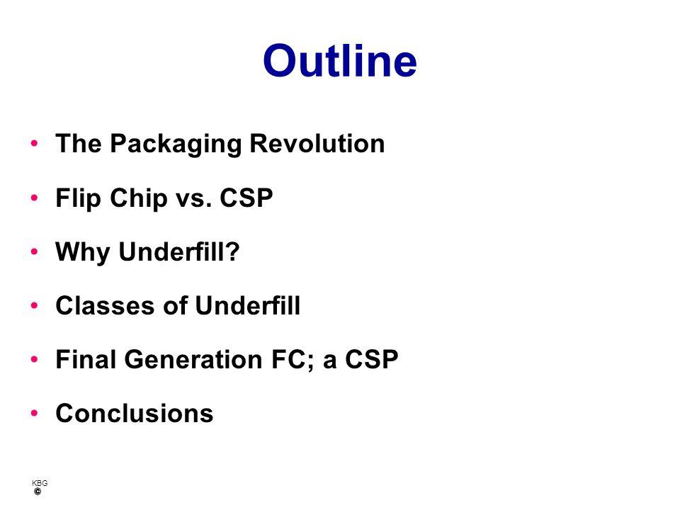 KBG Outline The Packaging Revolution Flip Chip vs.