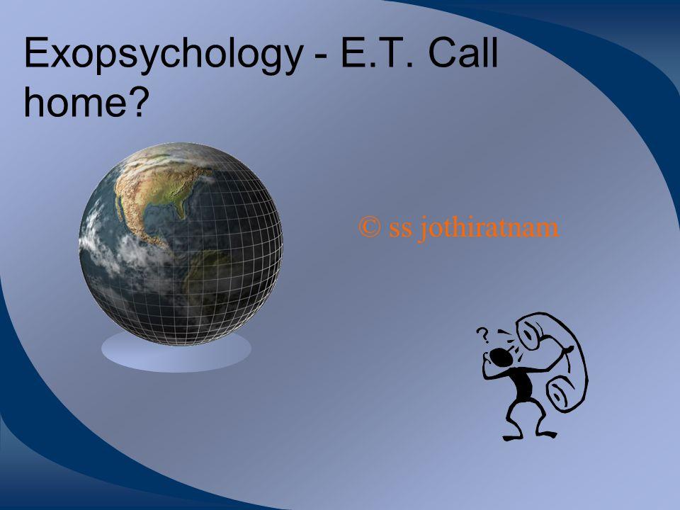 Exopsychology - E.T. Call home © ss jothiratnam