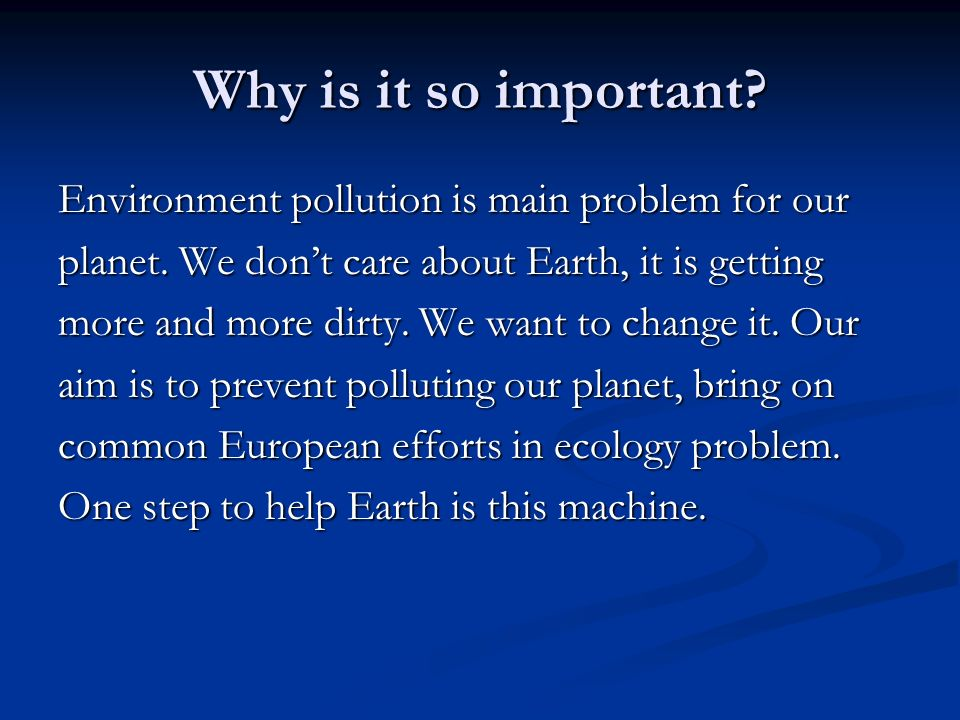 Why is it so important. Environment pollution is main problem for our planet.