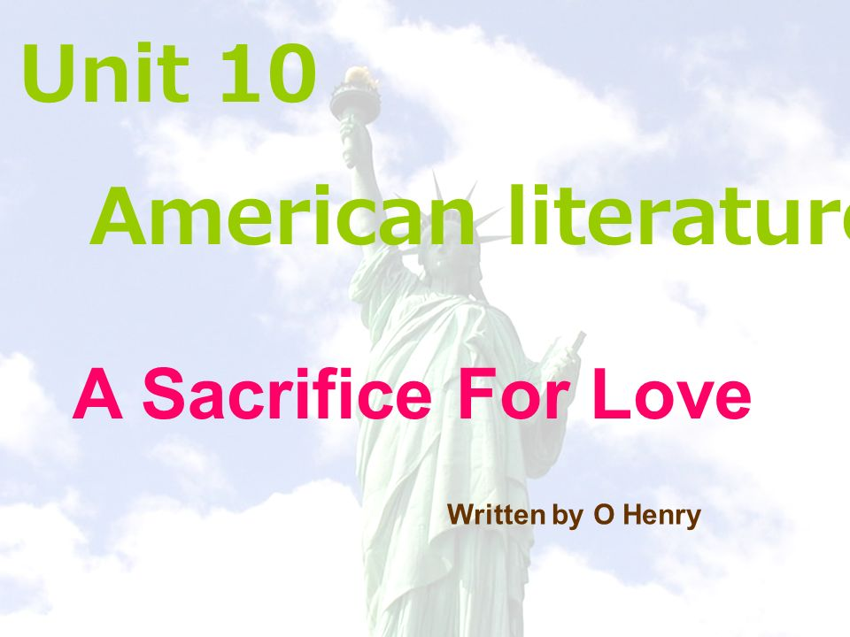 Unit 10 American literature A Sacrifice For Love Written by O Henry
