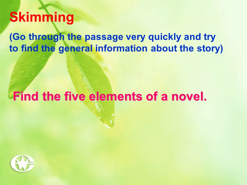 Skimming (Go through the passage very quickly and try to find the general information about the story) Find the five elements of a novel.