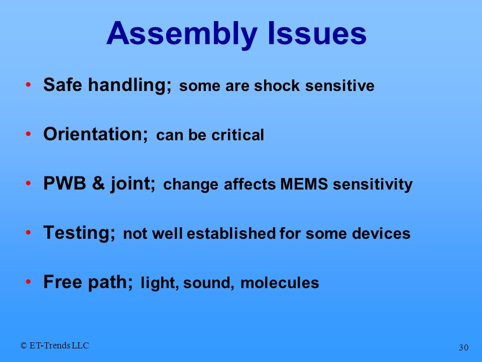 © ET-Trends LLC 30 Assembly Issues Safe handling; some are shock sensitive Orientation; can be critical PWB & joint; change affects MEMS sensitivity T